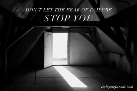 fear of failure, stoping fear of failure, embracing fear of failure